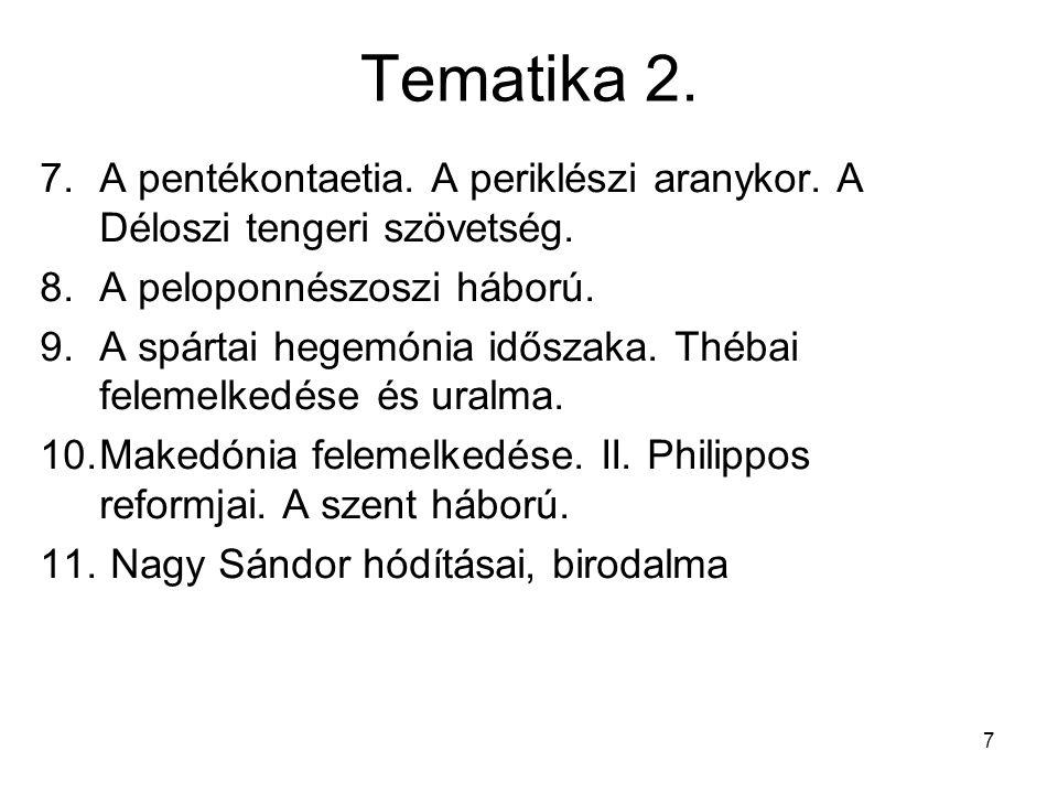 7 Tematika 2. 7.A pentékontaetia. A periklészi aranykor. A Déloszi tengeri szövetség. 8.A peloponnészoszi háború. 9.A spártai hegemónia időszaka. Théb