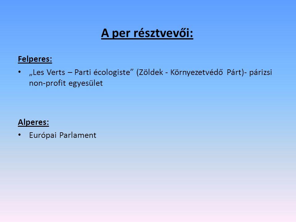 """A per résztvevői: Felperes: """"Les Verts – Parti écologiste (Zöldek - Környezetvédő Párt)- párizsi non-profit egyesület Alperes: Európai Parlament"""
