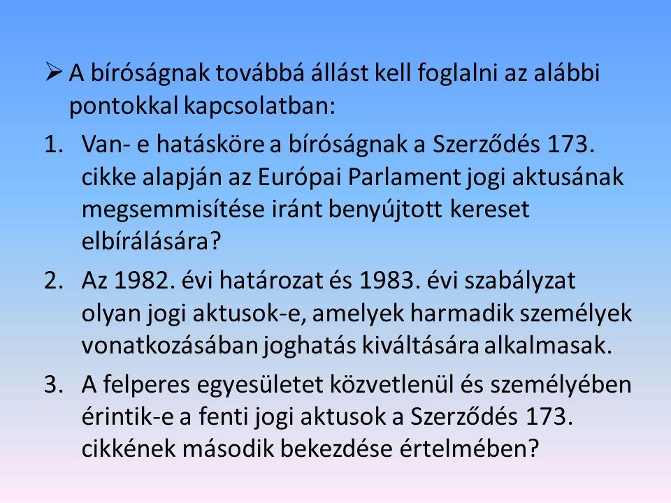  A bíróságnak továbbá állást kell foglalni az alábbi pontokkal kapcsolatban: 1.Van- e hatásköre a bíróságnak a Szerződés 173.