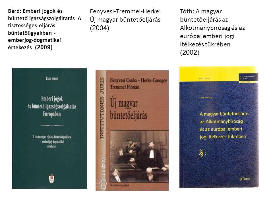 Tóth: A magyar büntetőeljárás az Alkotmánybíróság és az európai emberi jogi ítélkezés tükrében (2002) Fenyvesi-Tremmel-Herke: Új magyar büntetőeljárás