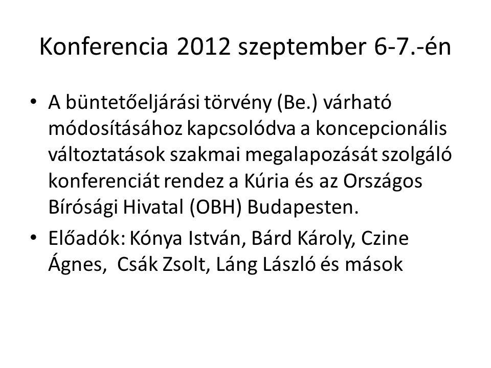 Konferencia 2012 szeptember 6-7.-én A büntetőeljárási törvény (Be.) várható módosításához kapcsolódva a koncepcionális változtatások szakmai megalapoz