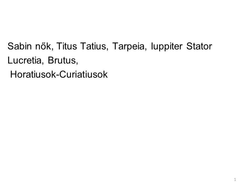 1 Sabin nők, Titus Tatius, Tarpeia, Iuppiter Stator Lucretia, Brutus, Horatiusok-Curiatiusok