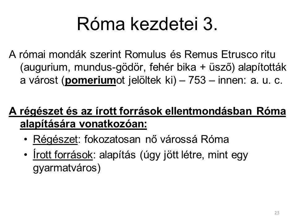 Róma kezdetei 3. A római mondák szerint Romulus és Remus Etrusco ritu (augurium, mundus-gödör, fehér bika + üsző) alapították a várost (pomeriumot jel