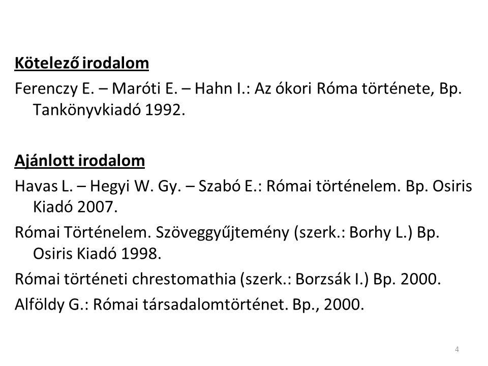 4 Kötelező irodalom Ferenczy E.– Maróti E. – Hahn I.: Az ókori Róma története, Bp.