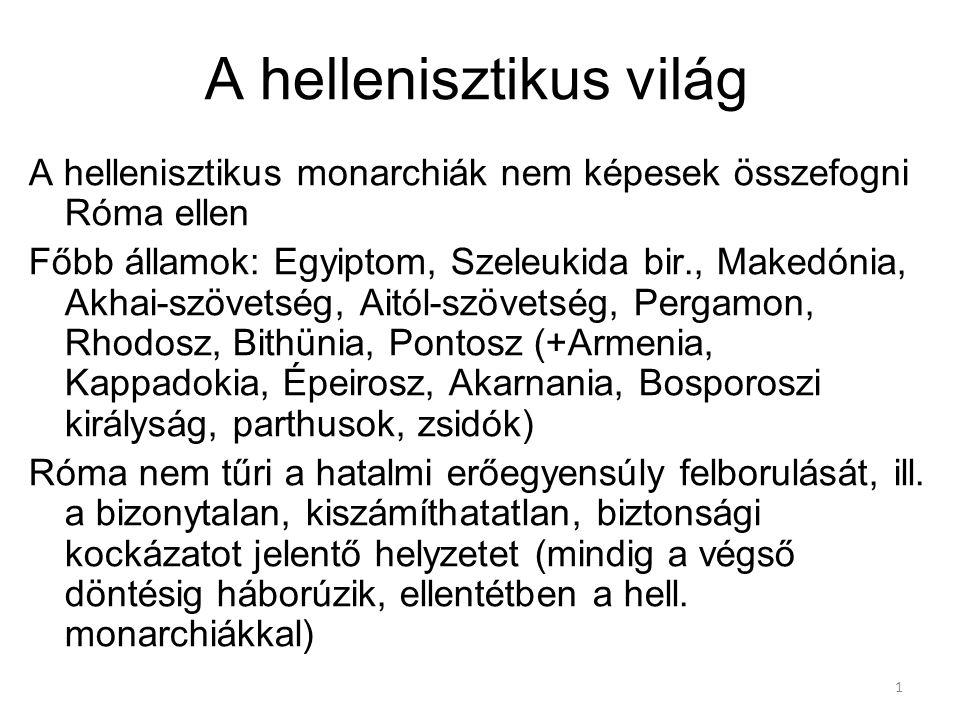 1 A hellenisztikus világ A hellenisztikus monarchiák nem képesek összefogni Róma ellen Főbb államok: Egyiptom, Szeleukida bir., Makedónia, Akhai-szöve