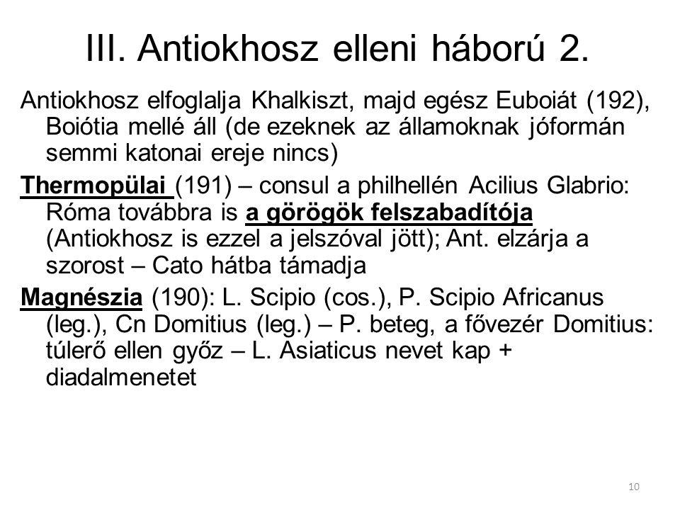 10 III. Antiokhosz elleni háború 2. Antiokhosz elfoglalja Khalkiszt, majd egész Euboiát (192), Boiótia mellé áll (de ezeknek az államoknak jóformán se