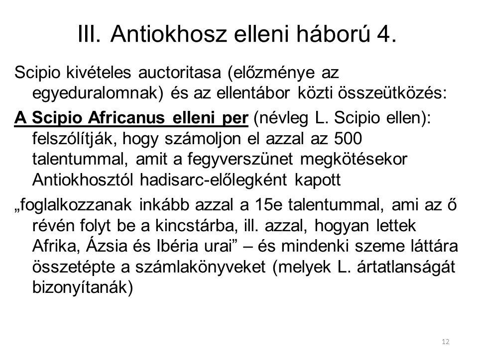 12 III. Antiokhosz elleni háború 4. Scipio kivételes auctoritasa (előzménye az egyeduralomnak) és az ellentábor közti összeütközés: A Scipio Africanus