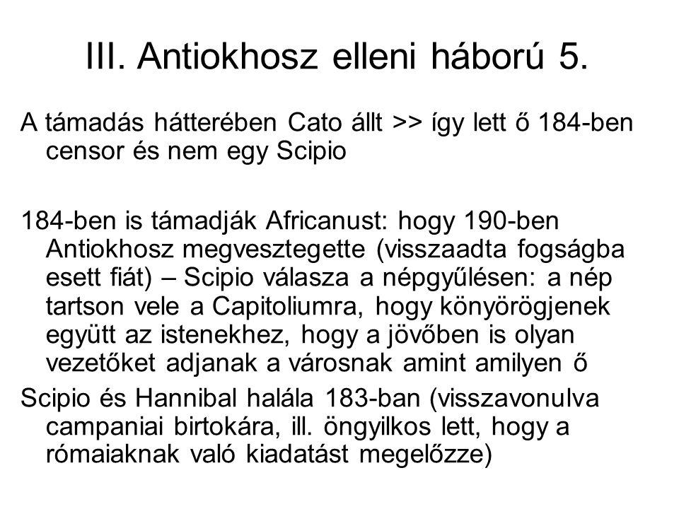 III. Antiokhosz elleni háború 5. A támadás hátterében Cato állt >> így lett ő 184-ben censor és nem egy Scipio 184-ben is támadják Africanust: hogy 19
