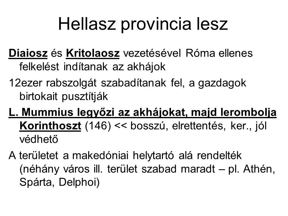 Hellasz provincia lesz Diaiosz és Kritolaosz vezetésével Róma ellenes felkelést indítanak az akhájok 12ezer rabszolgát szabadítanak fel, a gazdagok bi