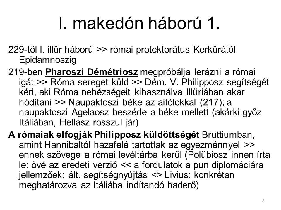 2 I. makedón háború 1. 229-től I. illür háború >> római protektorátus Kerkürától Epidamnoszig 219-ben Pharoszi Démétriosz megpróbálja lerázni a római