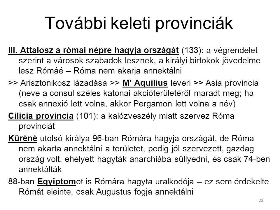 23 További keleti provinciák III. Attalosz a római népre hagyja országát (133): a végrendelet szerint a városok szabadok lesznek, a királyi birtokok j