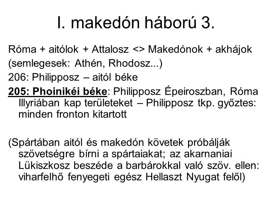 I. makedón háború 3. Róma + aitólok + Attalosz <> Makedónok + akhájok (semlegesek: Athén, Rhodosz...) 206: Philipposz – aitól béke 205: Phoinikéi béke