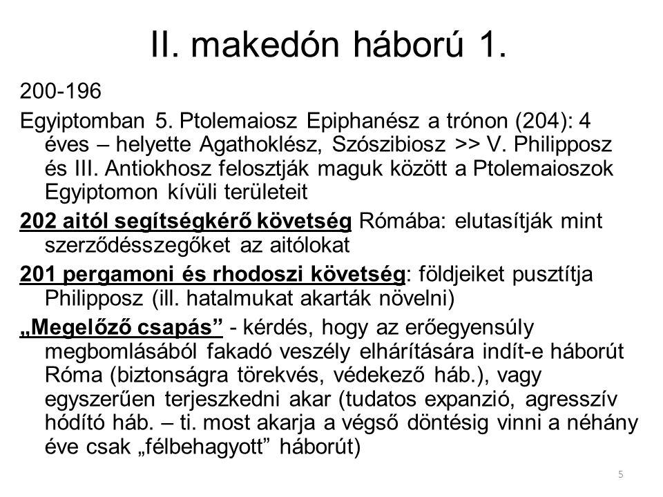 5 II. makedón háború 1. 200-196 Egyiptomban 5. Ptolemaiosz Epiphanész a trónon (204): 4 éves – helyette Agathoklész, Szószibiosz >> V. Philipposz és I