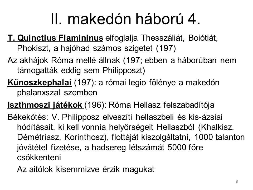 8 II. makedón háború 4. T. Quinctius Flamininus elfoglalja Thesszáliát, Boiótiát, Phokiszt, a hajóhad számos szigetet (197) Az akhájok Róma mellé álln