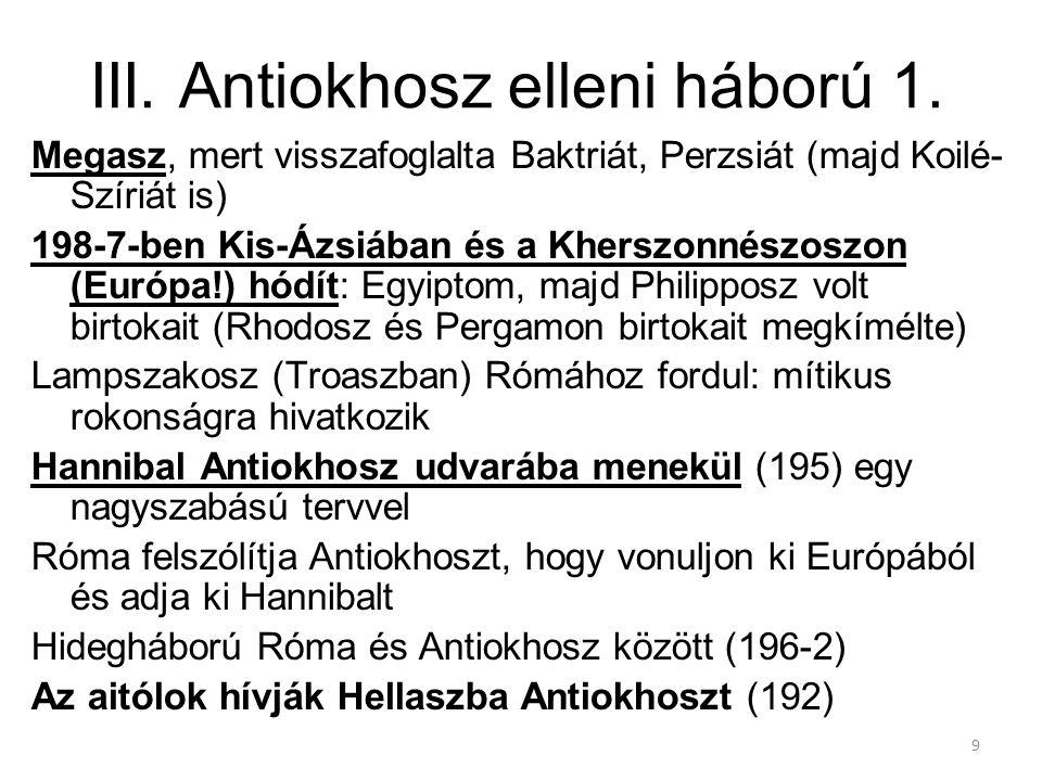 9 III. Antiokhosz elleni háború 1. Megasz, mert visszafoglalta Baktriát, Perzsiát (majd Koilé- Szíriát is) 198-7-ben Kis-Ázsiában és a Kherszonnészosz