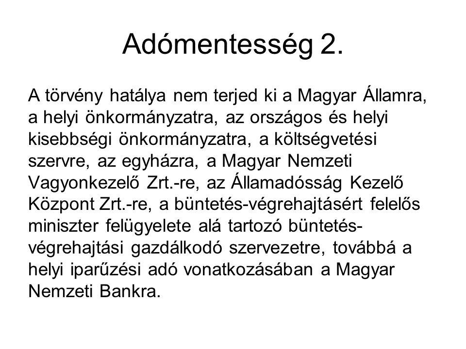 Adómentesség 2. A törvény hatálya nem terjed ki a Magyar Államra, a helyi önkormányzatra, az országos és helyi kisebbségi önkormányzatra, a költségvet