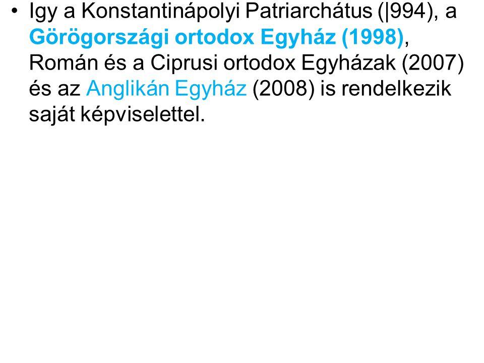 Igy a Konstantinápolyi Patriarchátus (|994), a Görögországi ortodox Egyház (1998), Román és a Ciprusi ortodox Egyházak (2007) és az Anglikán Egyház (2008) is rendelkezik saját képviselettel.