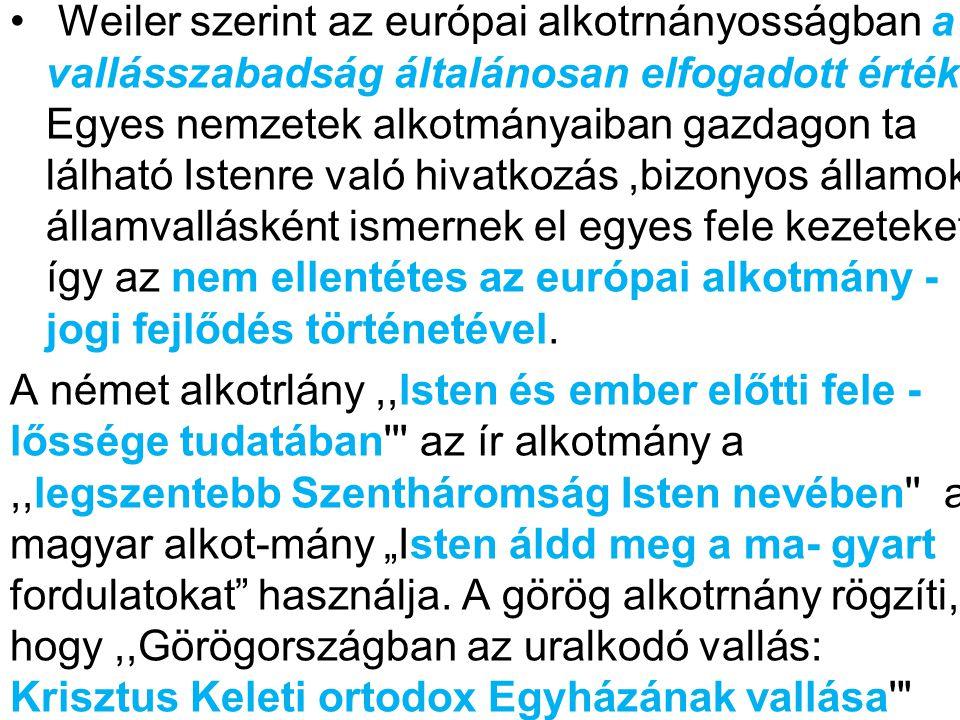 Weiler szerint az európai alkotrnányosságban a vallásszabadság általánosan elfogadott érték.