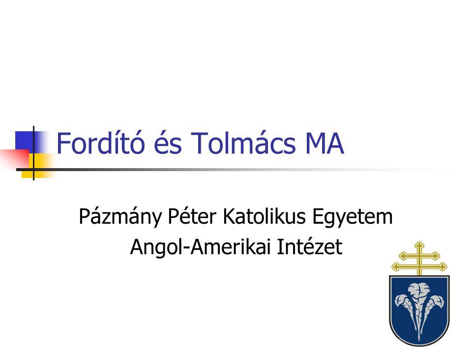 Fordító és Tolmács MA Pázmány Péter Katolikus Egyetem Angol-Amerikai Intézet