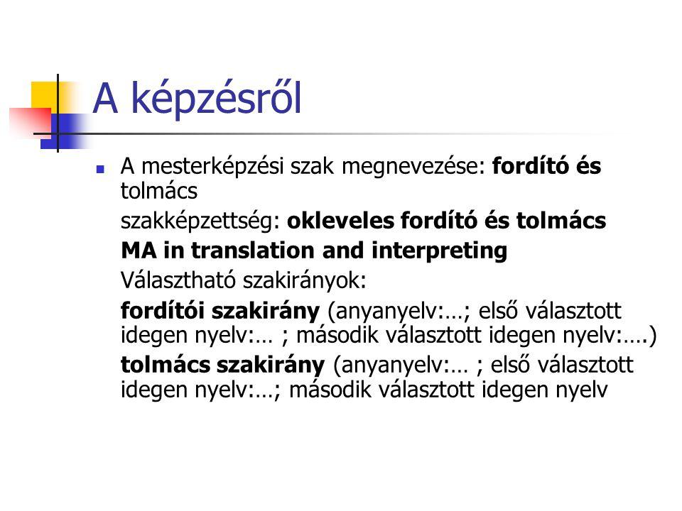 A képzésről A mesterképzési szak megnevezése: fordító és tolmács szakképzettség: okleveles fordító és tolmács MA in translation and interpreting Válas
