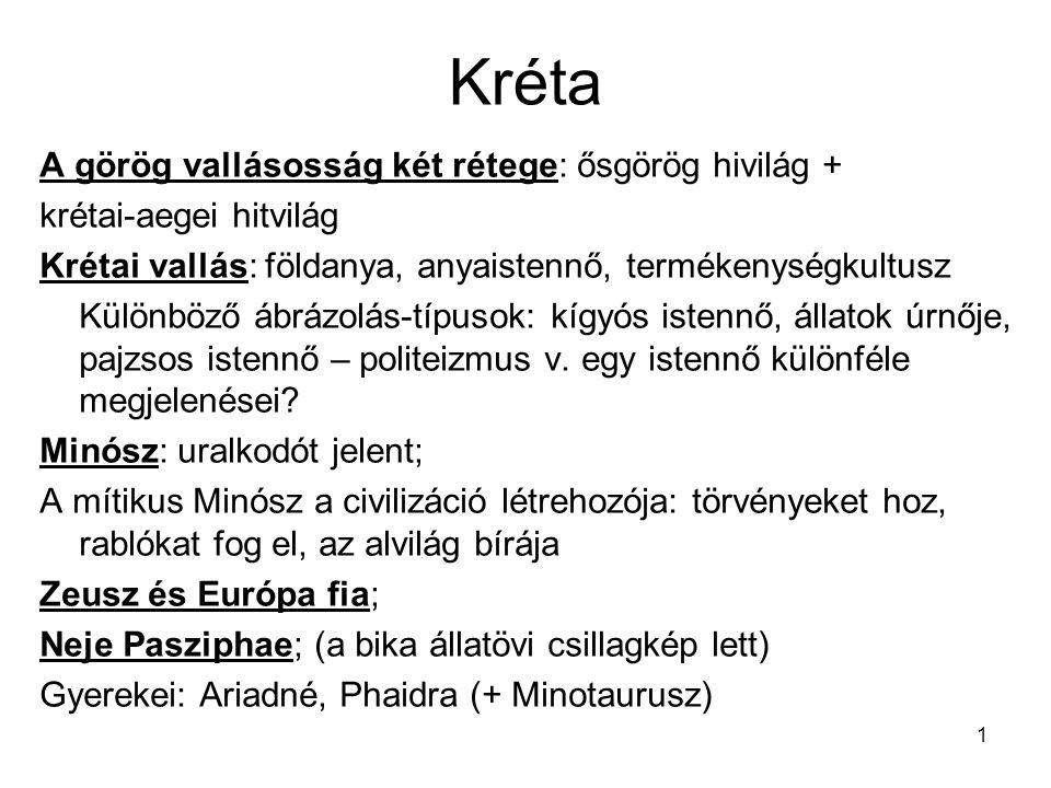 1 Kréta A görög vallásosság két rétege: ősgörög hivilág + krétai-aegei hitvilág Krétai vallás: földanya, anyaistennő, termékenységkultusz Különböző áb