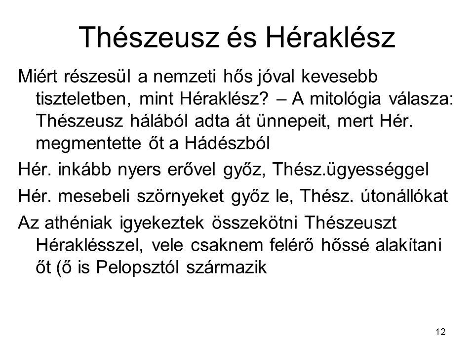 12 Thészeusz és Héraklész Miért részesül a nemzeti hős jóval kevesebb tiszteletben, mint Héraklész.