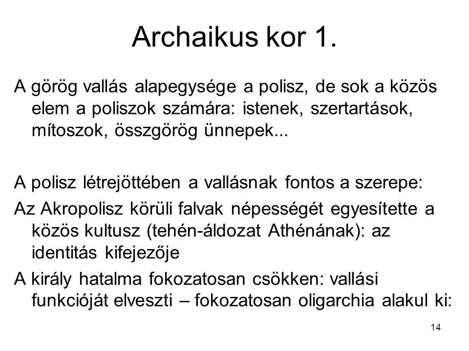 14 Archaikus kor 1. A görög vallás alapegysége a polisz, de sok a közös elem a poliszok számára: istenek, szertartások, mítoszok, összgörög ünnepek...
