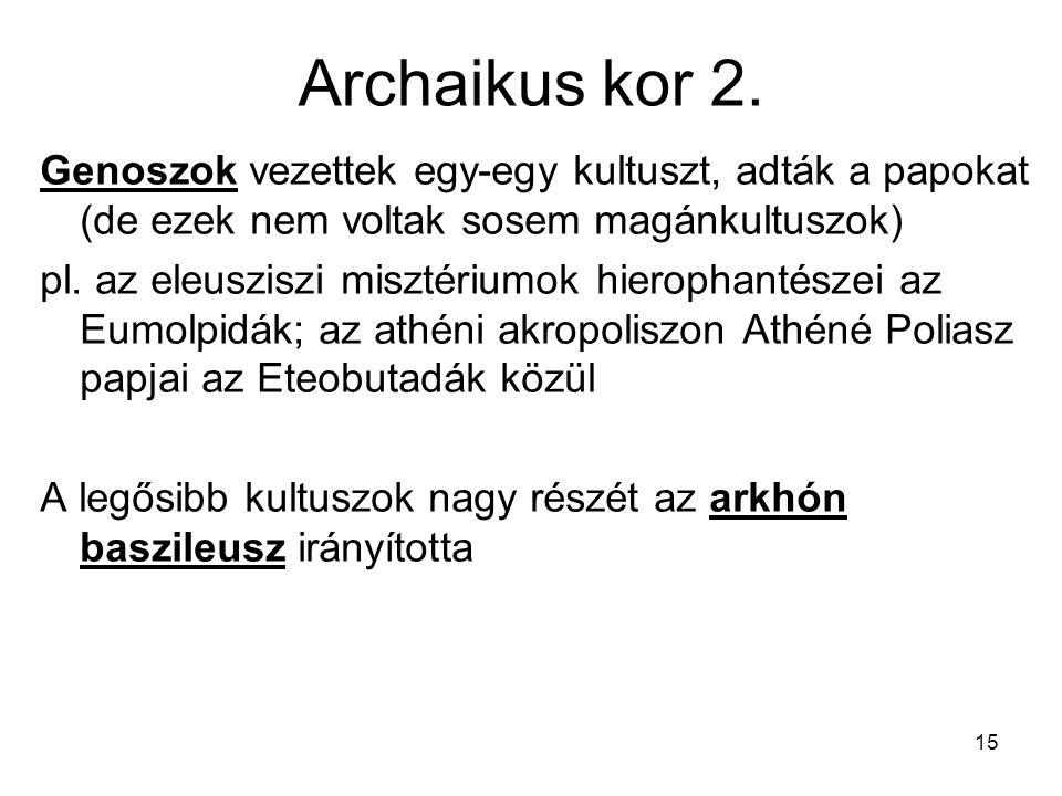 15 Archaikus kor 2. Genoszok vezettek egy-egy kultuszt, adták a papokat (de ezek nem voltak sosem magánkultuszok) pl. az eleusziszi misztériumok hiero
