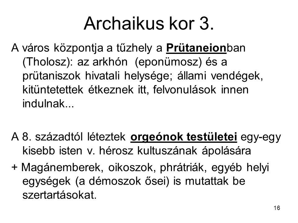 16 Archaikus kor 3. A város központja a tűzhely a Prütaneionban (Tholosz): az arkhón (eponümosz) és a prütaniszok hivatali helysége; állami vendégek,