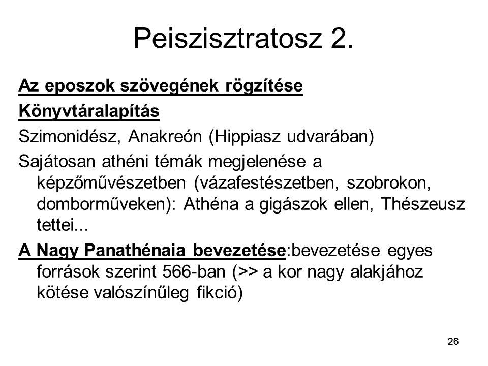26 Peiszisztratosz 2. Az eposzok szövegének rögzítése Könyvtáralapítás Szimonidész, Anakreón (Hippiasz udvarában) Sajátosan athéni témák megjelenése a