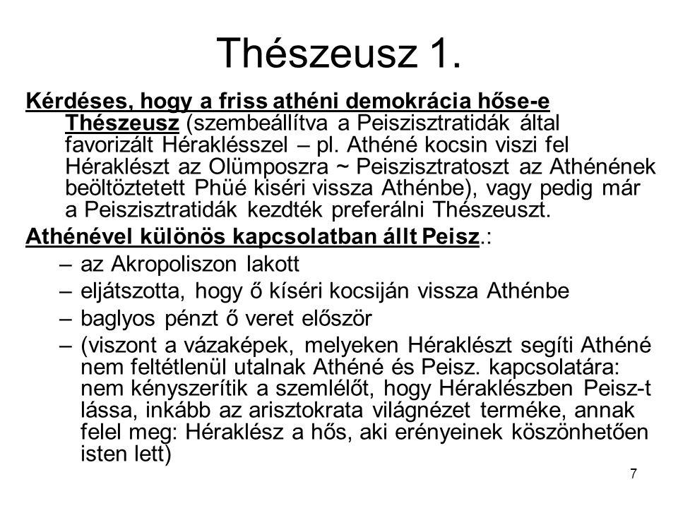 7 Thészeusz 1. Kérdéses, hogy a friss athéni demokrácia hőse-e Thészeusz (szembeállítva a Peiszisztratidák által favorizált Héraklésszel – pl. Athéné