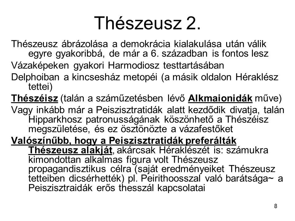 8 Thészeusz 2. Thészeusz ábrázolása a demokrácia kialakulása után válik egyre gyakoribbá, de már a 6. században is fontos lesz Vázaképeken gyakori Har