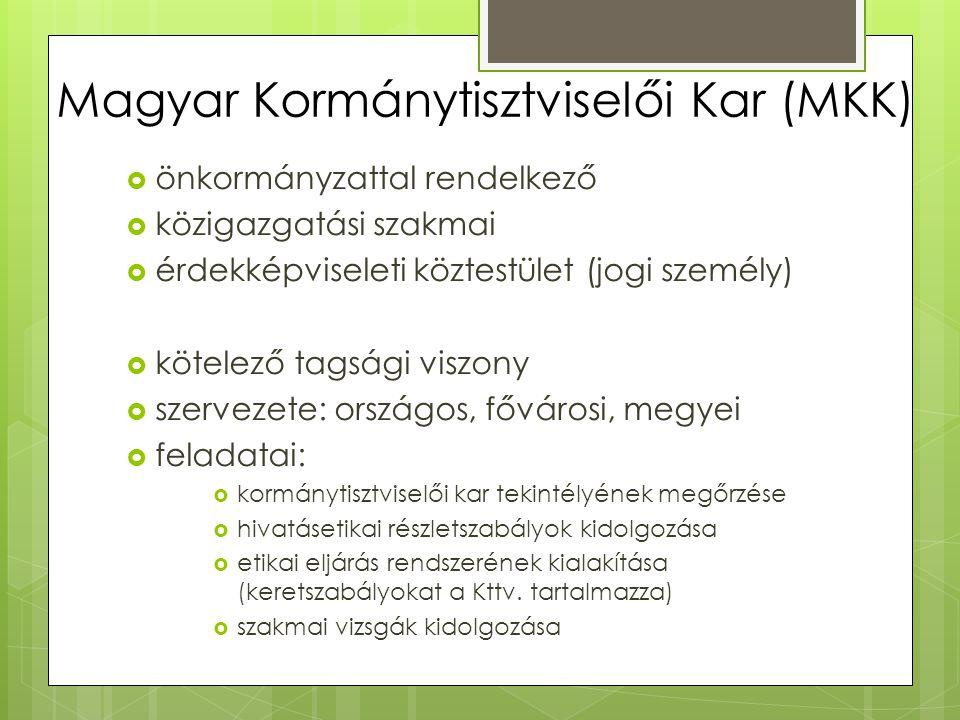 Magyar Kormánytisztviselői Kar (MKK)  önkormányzattal rendelkező  közigazgatási szakmai  érdekképviseleti köztestület (jogi személy)  kötelező tag