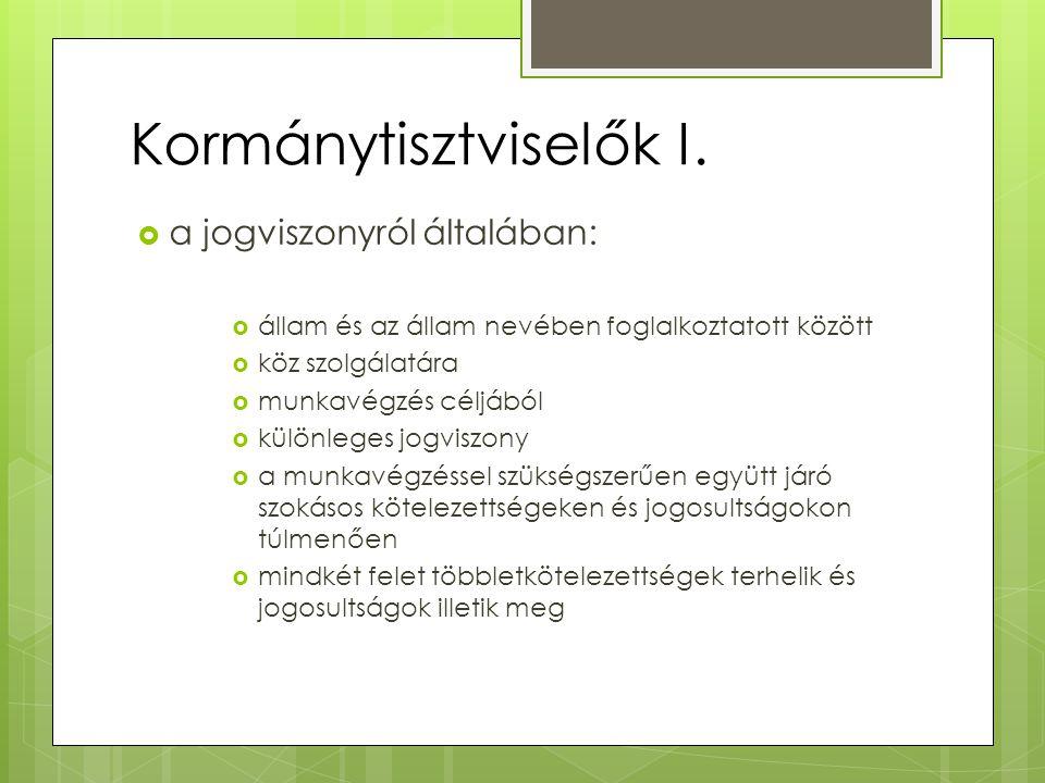 Kormánytisztviselők I.  a jogviszonyról általában:  állam és az állam nevében foglalkoztatott között  köz szolgálatára  munkavégzés céljából  kül