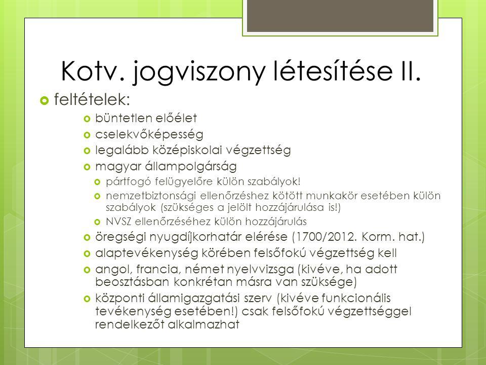 Kotv. jogviszony létesítése II.  feltételek:  büntetlen előélet  cselekvőképesség  legalább középiskolai végzettség  magyar állampolgárság  párt