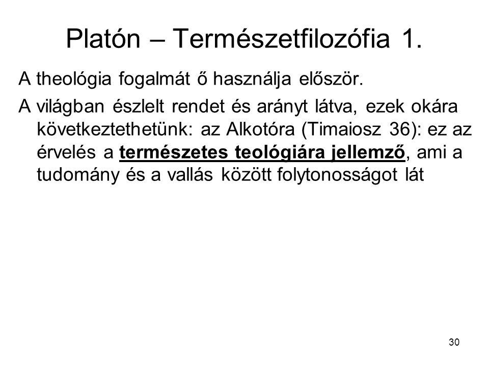 30 Platón – Természetfilozófia 1.A theológia fogalmát ő használja először.