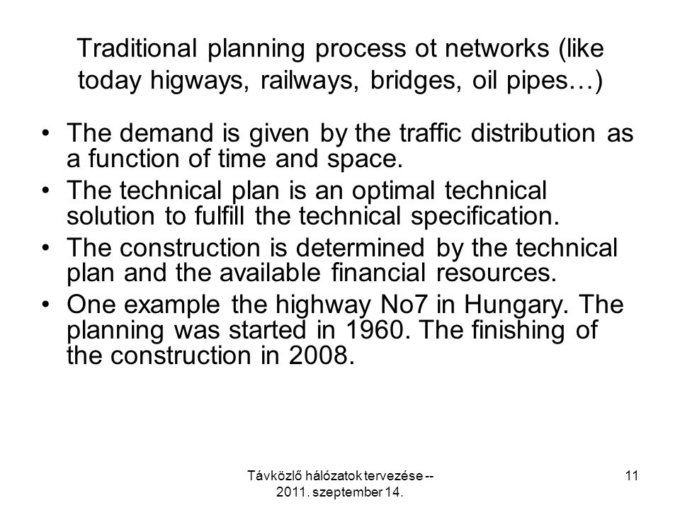 Távközlő hálózatok tervezése -- 2011. szeptember 14. 11 Traditional planning process ot networks (like today higways, railways, bridges, oil pipes…) T