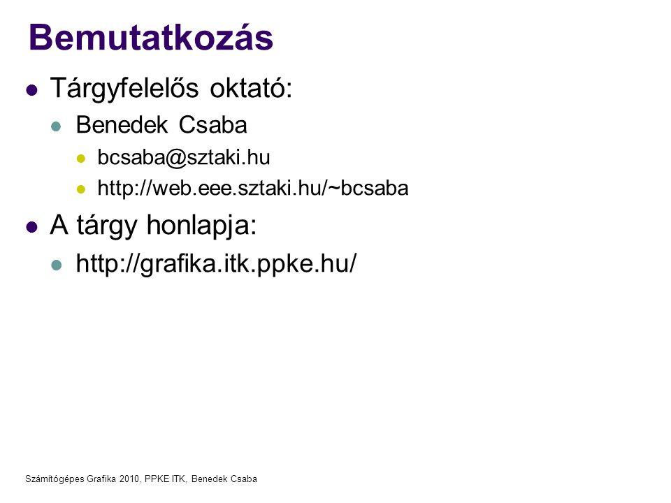 Számítógépes Grafika 2010, PPKE ITK, Benedek Csaba Bemutatkozás Tárgyfelelős oktató: Benedek Csaba bcsaba@sztaki.hu http://web.eee.sztaki.hu/~bcsaba A
