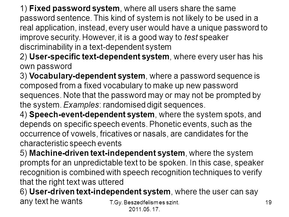 T.Gy. Beszedfelism es szint. 2011.05. 17. 19 1) Fixed password system, where all users share the same password sentence. This kind of system is not li