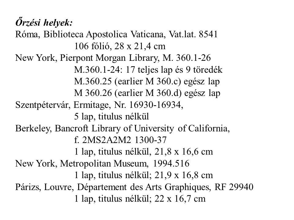 Őrzési helyek: Róma, Biblioteca Apostolica Vaticana, Vat.lat. 8541 106 fólió, 28 x 21,4 cm New York, Pierpont Morgan Library, M. 360.1-26 M.360.1-24:
