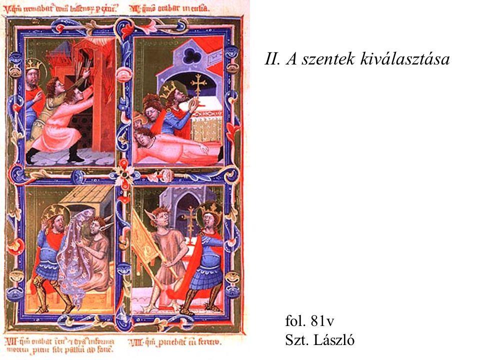 II. A szentek kiválasztása fol. 81v Szt. László