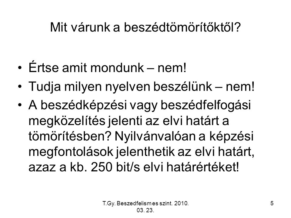 T.Gy. Beszedfelism es szint. 2010. 03. 23. 5 Mit várunk a beszédtömörítőktől.