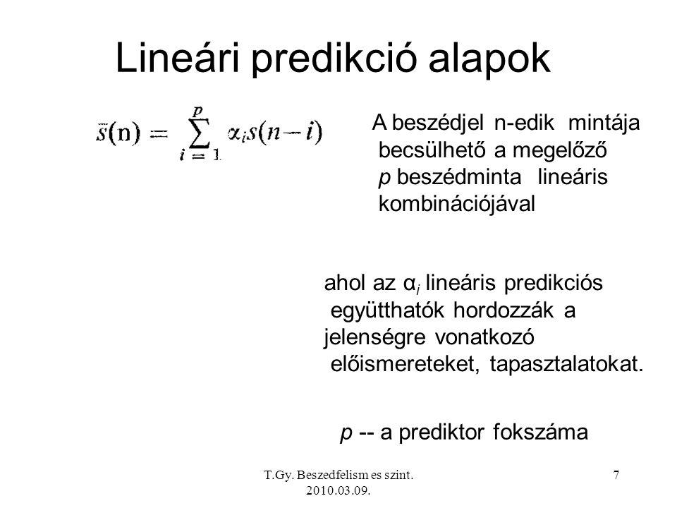 7 Lineári predikció alapok A beszédjel n-edik mintája becsülhető a megelőző p beszédminta lineáris kombinációjával ahol az α i lineáris predikciós együtthatók hordozzák a jelenségre vonatkozó előismereteket, tapasztalatokat.
