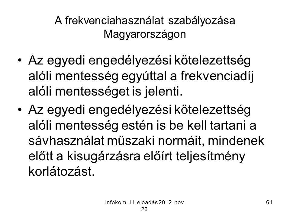 Infokom. 11. előadás 2012. nov. 26. 61 A frekvenciahasználat szabályozása Magyarországon Az egyedi engedélyezési kötelezettség alóli mentesség egyútta