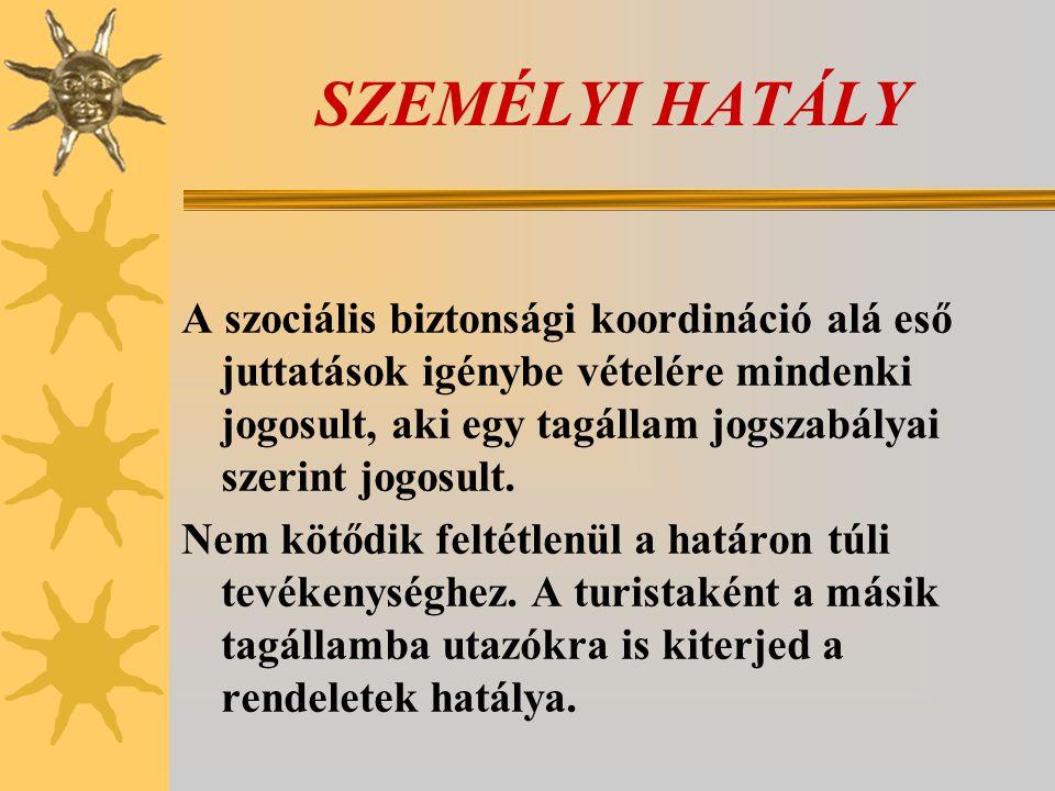 SZEMÉLYI HATÁLY A szociális biztonsági koordináció alá eső juttatások igénybe vételére mindenki jogosult, aki egy tagállam jogszabályai szerint jogosu