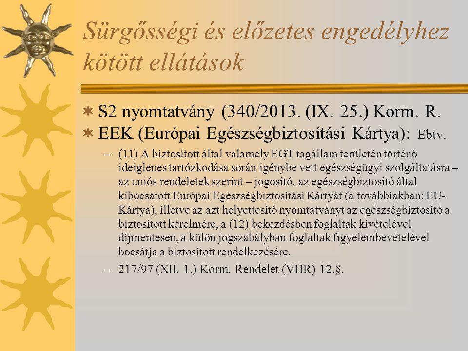Sürgősségi és előzetes engedélyhez kötött ellátások  S2 nyomtatvány (340/2013. (IX. 25.) Korm. R.  EEK (Európai Egészségbiztosítási Kártya): Ebtv. –