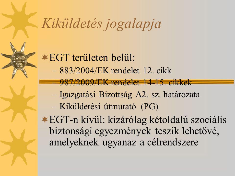 Kiküldetés jogalapja  EGT területen belül: –883/2004/EK rendelet 12. cikk –987/2009/EK rendelet 14-15. cikkek –Igazgatási Bizottság A2. sz. határozat
