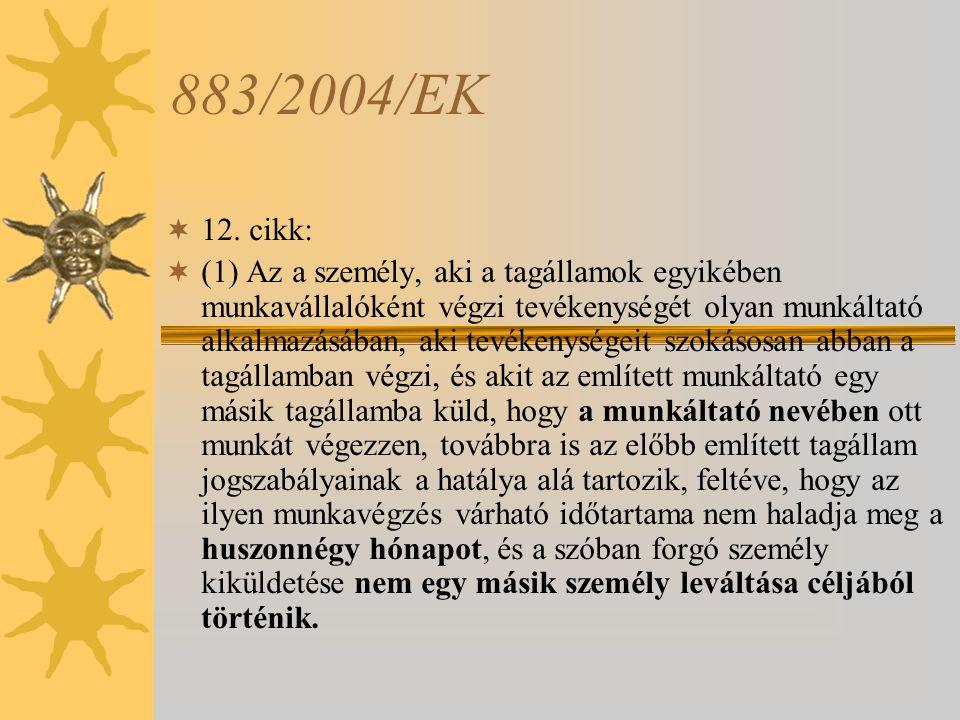 883/2004/EK  12. cikk:  (1) Az a személy, aki a tagállamok egyikében munkavállalóként végzi tevékenységét olyan munkáltató alkalmazásában, aki tevék