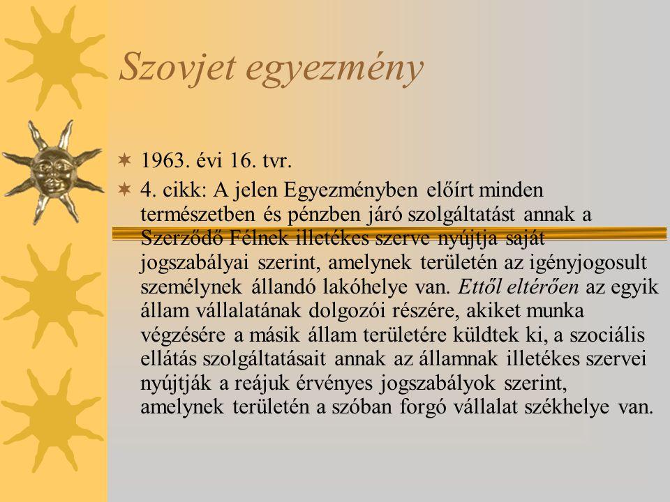 Szovjet egyezmény  1963. évi 16. tvr.  4. cikk: A jelen Egyezményben előírt minden természetben és pénzben járó szolgáltatást annak a Szerződő Félne