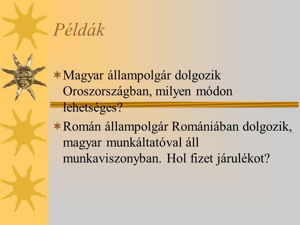 Példák  Magyar állampolgár dolgozik Oroszországban, milyen módon lehetséges?  Román állampolgár Romániában dolgozik, magyar munkáltatóval áll munkav